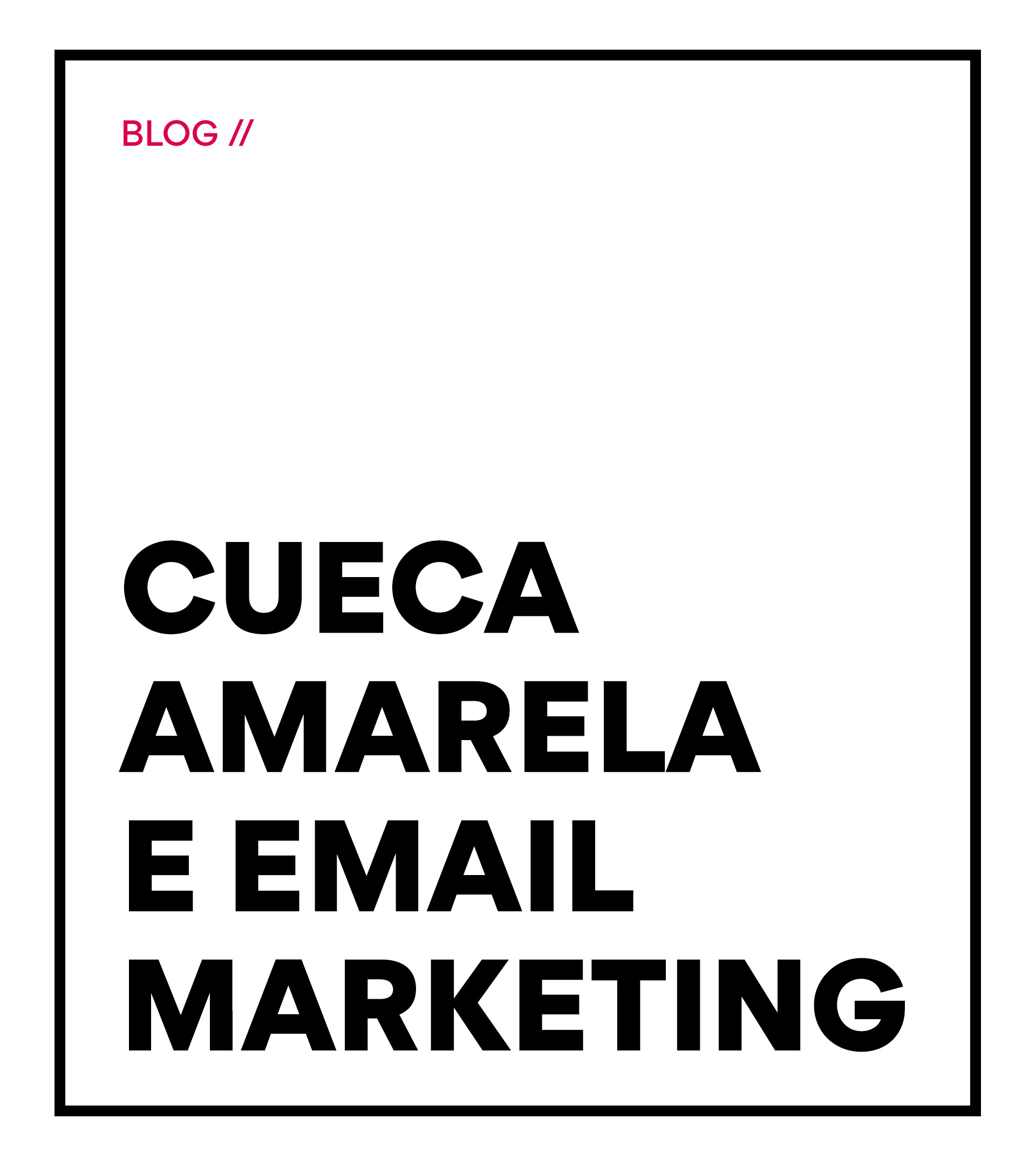 Insights Fermento – Cueca Amarela e Email Marketing